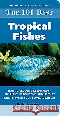 The 101 Best Tropical Fishes Kathleen Wood Mary E. Sweeney Scott W. Michael 9781890087937