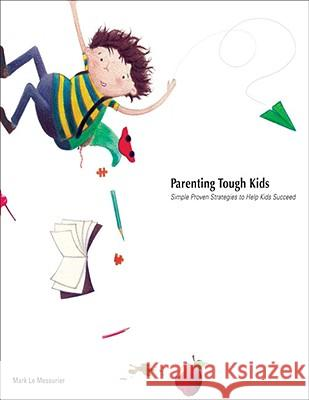 Parenting Tough Kids: Simple Proven Strategies to Help Kids Succeed Mark L 9781890455064