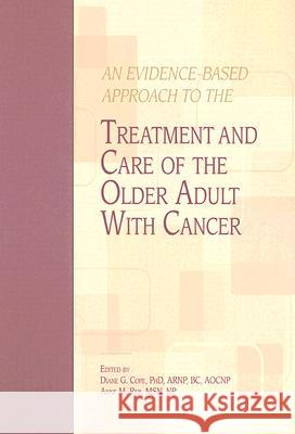 An Evidence-Based Approach to the Treatment and Care of the Older Adult with Cancer Diane G. Cope Anne M. Reb 9781890504588