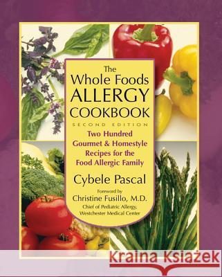 The Whole Foods Allergy Cookbook, 2nd Edition: Two Hundred Gourmet & Homestyle Recipes for the Food Allergic Family Cybele Pascal 9781890612450