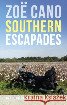 Southern Escapades: On the Roads Less Travelled Zoe Cano Zoe Cano Michael Fitterling 9781890623494 Lost Classics Book Co.