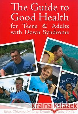 Guide to Good Health : For Teens & Adults with Down Syndrome Brian, M.D. Chicoine Dennis, PH.D. McGuire 9781890627898