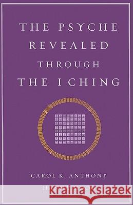 The Psyche Revealed Through the I Ching Carol K. Anthony Hanna Moog 9781890764067