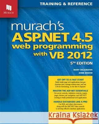 Murach's ASP.Net 4.5 Web Programming with VB 2012 Mary Delamater Anne Boehm 9781890774769