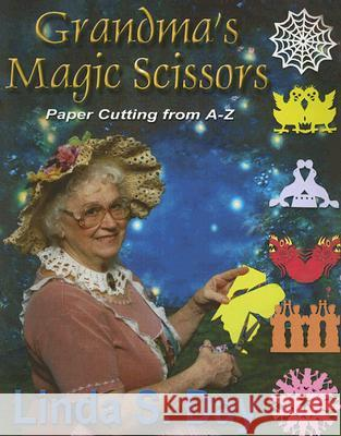 Grandma's Magic Scissors: Paper Cutting from A to Z Linda S. Day 9781890905682