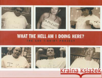 What the Hell Am I Doing Here?: The 100 T-Shirt Project Abram Shalom S. Himelstein 9781891053986