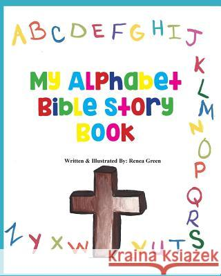 My Alphabet Bible Story Book Renea Green 9781891282096
