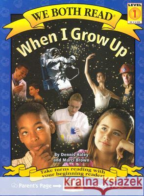 When I Grow Up Dennis Haley Marci Brown Marcy Brown 9781891327582