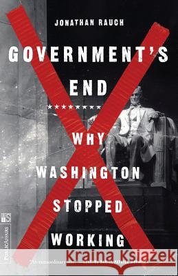 Government's End Jonathan Rauch 9781891620492 PublicAffairs