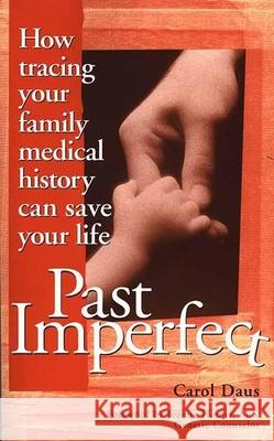 Past Imperfect: How Tracing Your Family Medical History Can Save Your Life Carol Daus Jeanne Homer 9781891661037