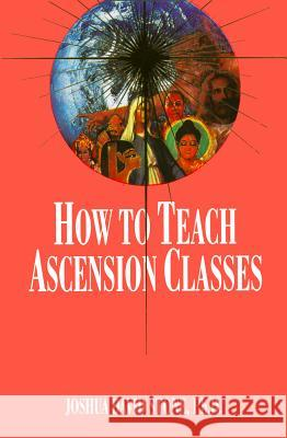 How to Teach Ascension Classes Joshua David Stone 9781891824159