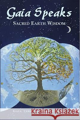 Gaia Speaks: Sacred Earth Wisdom Pepper Lewis 9781891824487