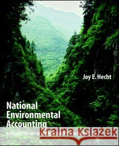 National Environmental Accounting: Bridging the Gap Between Ecology and Economy Joy E. Hecht 9781891853944