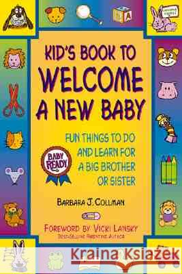 Kid's Book to Welcome a New Baby: Fun Things to Do and Learn for a Big Brother or Sister Barbara J. Collman 9781892147004
