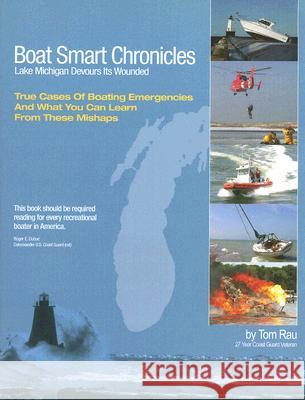 Boat Smart Chronicles: Lake Michigan Devours Its Wounded Tom Rau 9781892399236