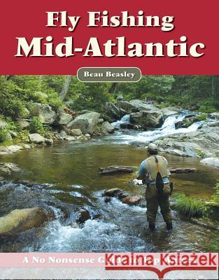 Fly Fishing the Mid-Atlantic: A No Nonsense Guide to Top Waters  9781892469243