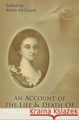 An Account of the Life & Death of Mrs. Elizabeth Bury Elizabeth Bury Kevin McGrane 9781892777997