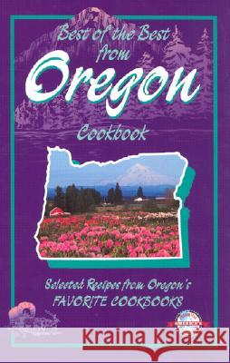 Best of the Best from Oregon: Selected Recipes from Oregon's Favorite Cookbooks Gwen McKee Barbara Moseley 9781893062344