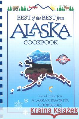 Best of the Best from Alaska Cookbook: Selected Recipes from Alaska's Favorite Cookbooks Gwen McKee Barbara Moseley Tupper England 9781893062429