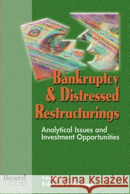 Bankruptcy and Distressed Restructurings : Analytical Issues and Investment Opportunities Edward I. Altman 9781893122000