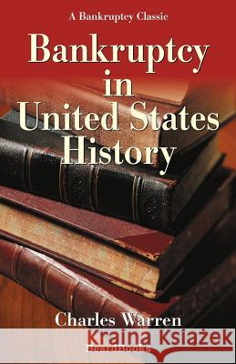 Bankruptcy in United States History Charles Warren 9781893122161