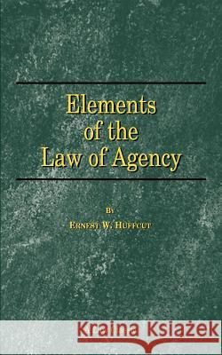 Elements of the Law of Agency Ernest W. Huffcut 9781893122239