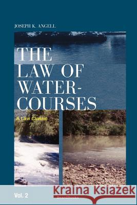 The Law of Watercourses Joseph Kinnicut Angell 9781893122932
