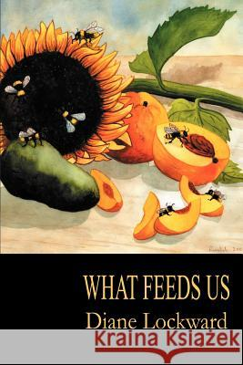 What Feeds Us Diane Lockward 9781893239579 Wind Publications