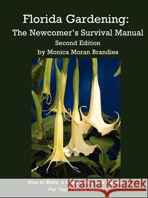 Florida Gardening : The Newcomer's Survival Manual Monica M. Brandies 9781893443099