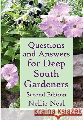 Questions and Answers for Deep South Gardeners, Second Edition Nellie Neal Betty Mackey 9781893443174