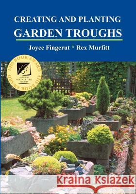 Creating and Planting Garden Troughs Joyce Fingerut Rex Murfitt Jane Grushow 9781893443211