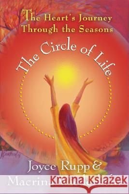 The Circle of Life: The Heart's Journey Through the Seasons Joyce Rupp Macrina Wiederkehr Mary Southard 9781893732827 Sorin Books