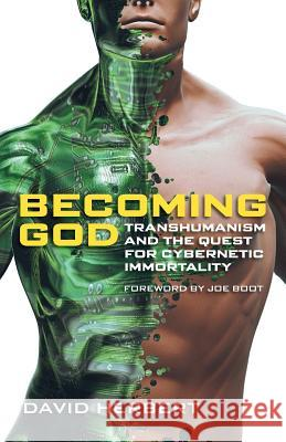 Becoming God: Transhumanism and the Quest for Cybernetic Immortality David Herbert   9781894400589