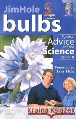 Bulbs: Practical Advice and the Science Behind It Jim Hole Lois Hole 9781894728041