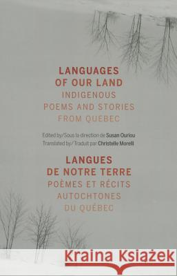Languages of Our Land/Langues de Notre Terre: Indigenous Poems and Stories from Quebec/Poemes Et Recits Autochtones Du Quebec Susan Ouriou Christelle Morelli 9781894773768