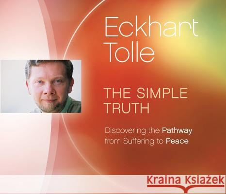 The Simple Truth: Discovering the Pathway from Suffering to Peace - audiobook Eckhart Tolle 9781894884617
