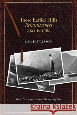 Those Earlier Hills Reminiscences 1928 to 1961 R. M. Patterson 9781894898676