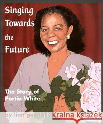 Singing Towards the Future: The Story of Portia White  9781894917551