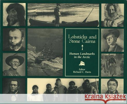 Lobsticks and Stone Cairns: Human Landmarks in the Arctic Richard Davis 9781895176889