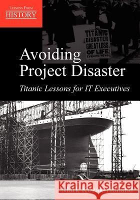 Avoiding Project Disaster : Titanic Lessons for It Executives Mark Kozak-Holland 9781895186734