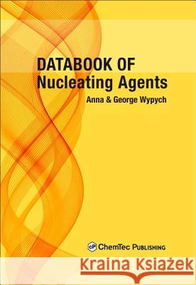 Databook of Nucleating Agents Anna Wypych George Wypych  9781895198942
