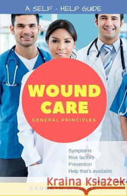Wound Care: General Principles: A Self-Help Guide Kenneth Wright Lyla Reichart 9781896616117