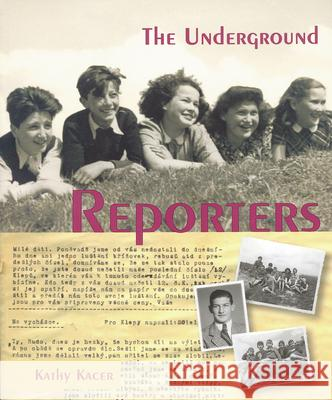 The Underground Reporters Kathy Kacer 9781896764856