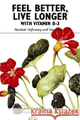 Feel Better, Live Longer with Vitamin B-3: Nutrient Deficiency and Dependency Abram Hoffer Harold D. Foster 9781897025246