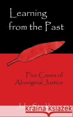 Learning from the Past: Five Cases of Aboriginal Justice John Steckley   9781897160770