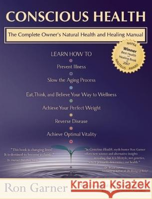 Conscious Health: The Complete Owner's Natural Health and Healing Manual Ron Garner 9781897238356