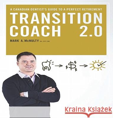 Transition Coach 2.0 A Canadian Dentist's Guide to a Perfect Retirement McNulty, Mark 9781897415344