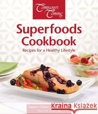 Superfoods Cookbook: Recipes for a Healthy Lifestyle Patrick Owen James Darcy Jennifer Sayers 9781897477861