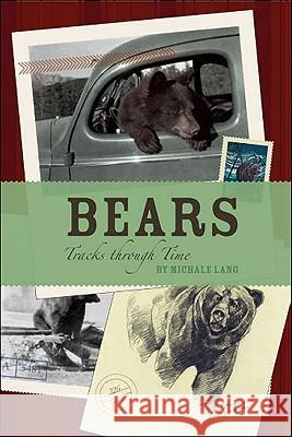 Bears: Tracks Through Time Michale Lang 9781897522820