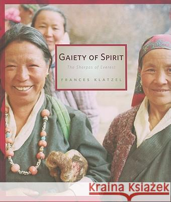 Gaiety of Spirit: The Sherpas of Everest Frances Klatzel 9781897522981